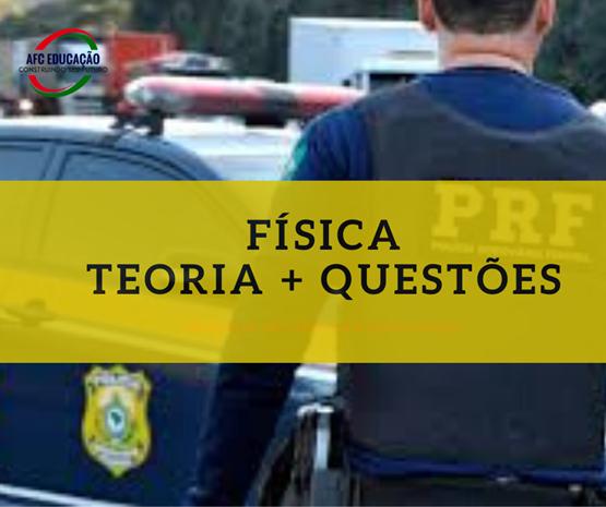 Curso - Física (teoria + questões) - Polícia Rodoviária Federal