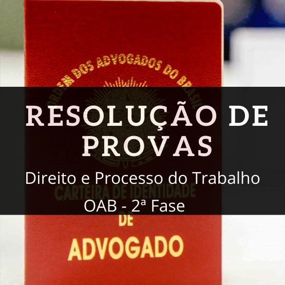 OAB - RESOLUÇÃO DE PROVAS OAB 2ª FASE - DIREITO DO TRABALHO