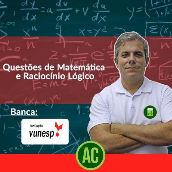 Curso de Questões VUNESP - Matemática e Raciocínio Lógico