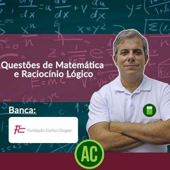 Curso de Questões FCC de Matemática e Raciocínio Lógico