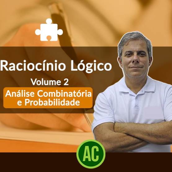 Curso de Raciocínio Lógico Matemático - Volume 2 - Análise Combinatória e Probabilidade