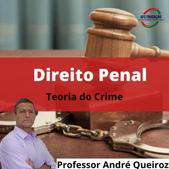 Curso Direito Penal - Teoria do Crime - Prof. André Queiroz