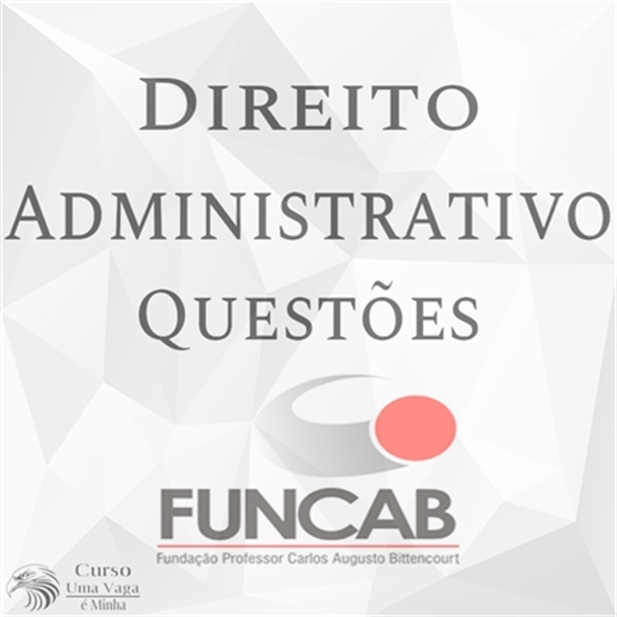 Módulo Gratuito - Questões FUNCAB - Direito Administrativo