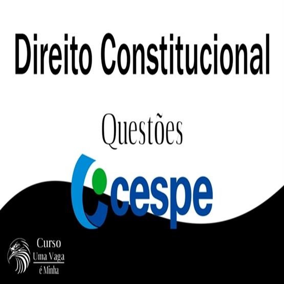 Questões CESPE de Direito Constitucional